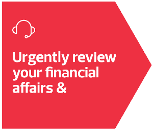 Urgently review your financial affairs