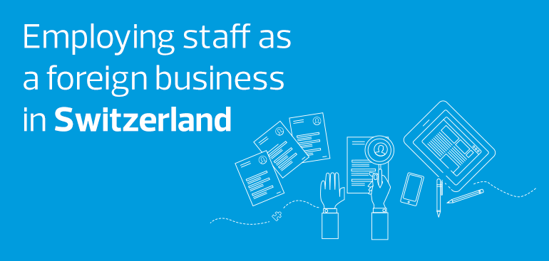 Employing staff as a foreign business in Switzerland